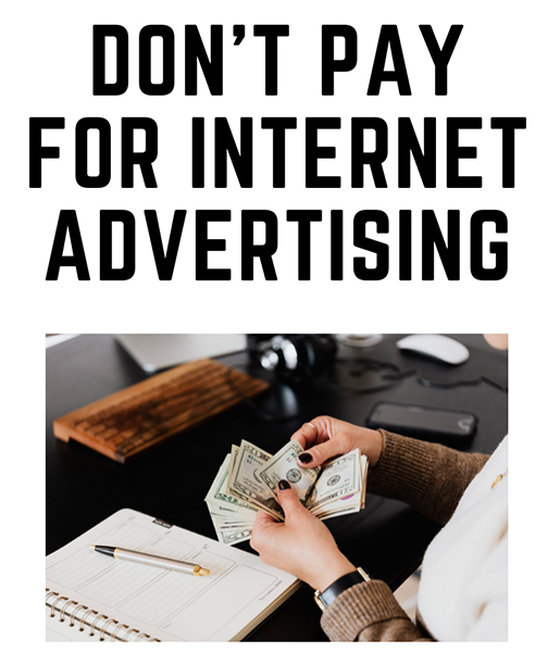 Don't Pay for Internet Advertising – Yet!